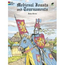 Medieval Jousts and Tournaments, Dover History Coloring Book by John Green, 9780486401355.