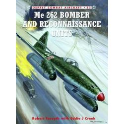 ME 262 Bomber and Reconnaissance Units, Osprey Combat Aircraft by Robert Forsyth, 9781849087490.