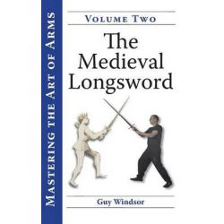 Mastering the Art of Arms, Volume 2, The Medieval Longsword by Guy Stanley Windsor, 9789526819372.