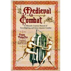 Medieval Combat, A Fifteenth-Century Manual of Swordfighting and Close-Quarter Combat by Hans Talhoffer, 9781848327702.