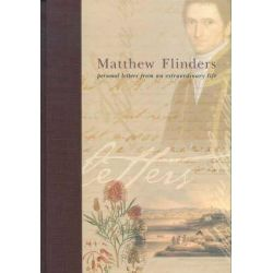 Matthew Flinders: Personal Letters, Personal Letters from an Extraordinary Life (Mitchell Heritage Series, 1) by Paul Brunton, 9781875567324.