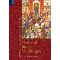Medieval Indian Mindscapes, Space, Time, Society, Man by Researcher Center for Indian Studies Institute of Oriental Studies Eugenia Vanina, 9789380607191.