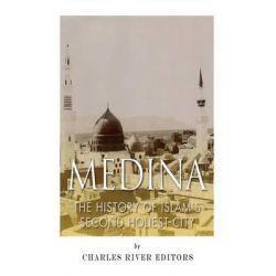 Medina, The History of Islam's Second Holiest City by Jesse Harasta, 9781508738442.
