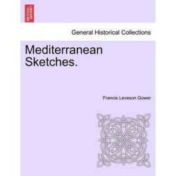 Mediterranean Sketches. by Francis Leveson Gower, 9781241036430.