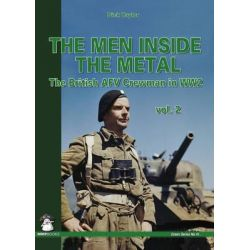 Men Inside the Metal: Volume 2, The British AFV Crewman in WW2 by Dick Taylor, 9788363678289.