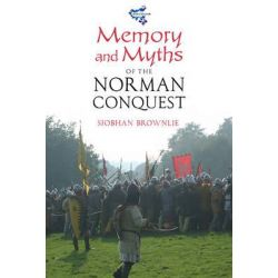 Memory and Myths of the Norman Conquest, Medievalism by Siobhan Brownlie, 9781843838524.