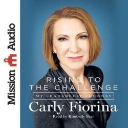 Rising to the Challenge, My Leadership Journey Audio Book (Audio CD) by Carly Fiorina, 9781633894372. Buy the audio book online.