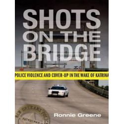 Shots on the Bridge, Police Violence and Cover-Up in the Wake of Katrina Audio Book (Audio CD) by Ronnie Greene, 9781494564377. Buy the audio book online.