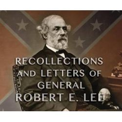 Recollections and Letters of General Robert E. Lee, As Recorded by His Son Audio Book (Audio CD) by Robert E Lee, IV, 9781633795617. Buy the audio book online.