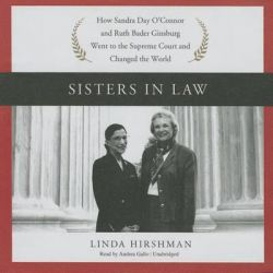 Sisters in Law, How Sandra Day O Connor and Ruth Bader Ginsburg Went to the Supreme Court and Changed the World Audio Bo