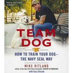 Team Dog, How to Train Your Dog the Navy Seal Way Audio Book (Audio CD) by Mike Ritland, 9781481504508. Buy the audio book online.