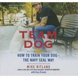Team Dog, How to Train Your Dog--The Navy Seal Way Audio Book (Audio CD) by Mike Ritland, 9781481504485. Buy the audio book online.