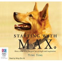 Starting with Max, How a wise stray dog gave me strength and inspiration Audio Book (Audio CD) by Ying Ying, 9781486209262. Buy the audio book online.