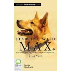 Starting with Max, How a Wise Stray Dog Gave Me Strength and Inspiration Audio Book (Audio CD) by Ying Ying, 9781486205004. Buy the audio book online.
