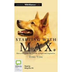 Starting with Max, How a Wise Stray Dog Gave Me Strength and Inspiration Audio Book (Audio CD) by Ying Ying, 9781486204984. Buy the audio book online.