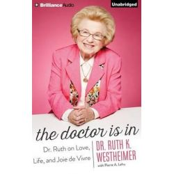 The Doctor Is in, Dr. Ruth on Love, Life, and Joie de Vivre Audio Book (Audio CD) by Dr Ruth Westheimer, Dr, 9781501257353. Buy the audio book online.