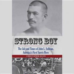 Strong Boy, The Life and Times of John L. Sullivan, America S First Sports Hero Audio Book (Audio CD) by Christopher Klein, 9781504615723. Buy the audio book online.