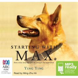 Starting With Max, How a wise stray dog gave me strength and inspiration (MP3) Audio Book (MP3 CD) by Ying Ying, 9781486209279. Buy the audio book online.