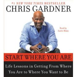 Start Where You are, Life Lessons in Getting from Where You are to Where You Want to be Audio Book (Audio CD) by Chris Gardner, 9780061714689. Buy the audio book online.