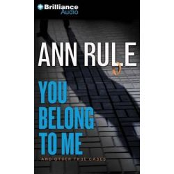 You Belong to Me, And Other True Cases Audio Book (Audio CD) by Ann Rule, 9781469284323. Buy the audio book online.