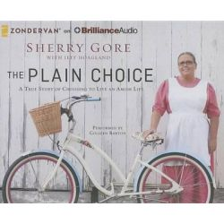 The Plain Choice, A True Story of Choosing to Live an Amish Life Audio Book (Audio CD) by Sherry Gore, 9781491598337. Buy the audio book online.