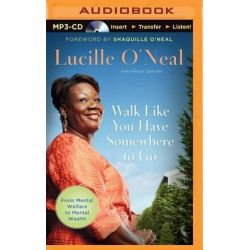 Walk Like You Have Somewhere to Go Audio Book (Audio CD) by Lucille O'Neal, 9781491597842. Buy the audio book online.