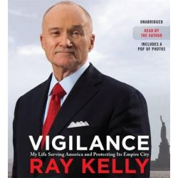 Vigilance, My Life Serving America and Protecting its Empire City Audio Book (Audio CD) by Ray Kelly, 9781478959724. Buy the audio book online.
