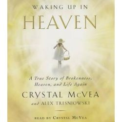 Waking Up in Heaven, A True Story of Brokenness, Heaven, and Life Again Audio Book (Audio CD) by Crystal McVea, 9781442365551. Buy the audio book online.