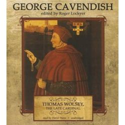 Thomas Wolsey, the Late Cardinal, His Life and Death Audio Book (Audio CD) by George Cavendish, 9781441758156. Buy the audio book online.