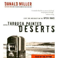 Through Painted Deserts, Light, God, and Beauty on the Open Road Audio Book (Audio CD) by Donald Miller, 9780785216438. Buy the audio book online.