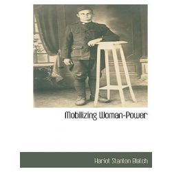 Mobilizing Woman-Power by Hariot Stanton Blatch, 9781117872216.