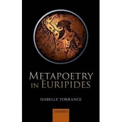 Metapoetry in Euripides by Isabelle Torrance, 9780199657834.