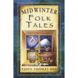 Midwinter Folk Tales, Folk Tales: United Kingdom by Taffy Thomas, 9780750955881.