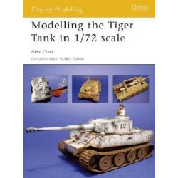 Modelling the Tiger Tank in 1/72 Scale, Osprey Modelling by Alex Clark, 9781841769424.