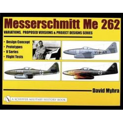 Messerschmitt ME 262, Design Concept, Prototypes, V Series, Flight Tests by David Myhra, 9780764318887.