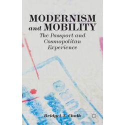 Modernism and Mobility, The Passport and Cosmopolitan Experience by B.T. Chalk, 9781137439826.