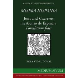 Misera Hispania, Jews and Conversos in Alonso de Espina's Fortalitium Fidei by Rosa Vidal Doval, 9780907570509.
