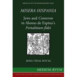 Misera Hispania, Jews and Conversos in Alonso de Espina's Fortalitium Fidei by Rosa Vidal Doval, 9780907570509.