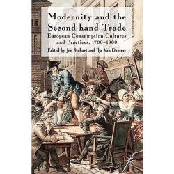 Modernity and the Second-Hand Trade, European Consumption Cultures and Practices, 1700-1900 by Jon Stobart, 9780230229464.