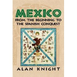Mexico, Volume 1, From the Beginning to the Spanish Conquest: From the Beginning to the Spanish Conquest v. 1 by Alan Knight, 9780521814744.