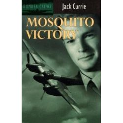Mosquito Victory, Bomber Crews by Jack Currie, 9780907579335.