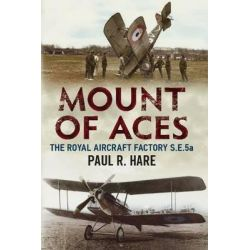 Mount of Aces, The Royal Aircraft Factory S.E.5a by Paul R. Hare, 9781781552889.
