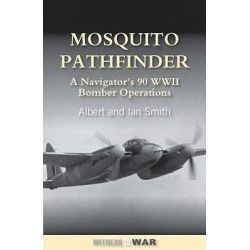 Mosquito Pathfinder, Navigating 90 WWII Operations by Albert Smith, 9780907579786.