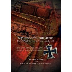 My Father's Iron Cross, Field Post Letters from the Front by Renate Becker, 9781462899364.