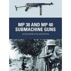 MP 38 and MP 40 Submachine Guns, Weapon by Alejandro De Quesada, 9781780963884.