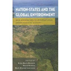 Nation-states and the Global Environment, New Approaches to International Environmental History by Erika Marie Bsumek, 9780199755356.