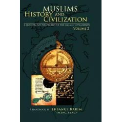 Muslims History and Civilization, A Modern Day Perspective of the Islamic Civilization by Ehsanul Karim, 9781468173741.