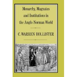 Monarchy, Magnates and Institutions in the Anglo-Norman World, History by C. Warren Hollister, 9780907628507.