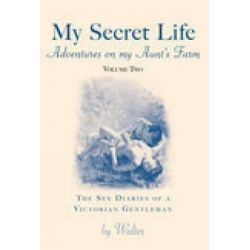 My Secret Life: Adventures on My Aunt's Farm Pt. 2, The Sex Diaries of a Victorian Gentleman by Walter, 9781845883478.
