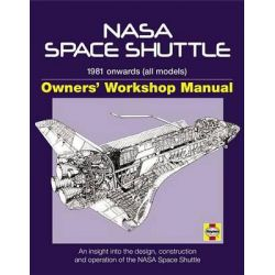 NASA Space Shuttle Owners' Workshop Manual, 1981 Onwards (All Models): An Insight Into the Design, Construction and Operation of the NASA Space Shuttle by David Baker, 9780760340769.